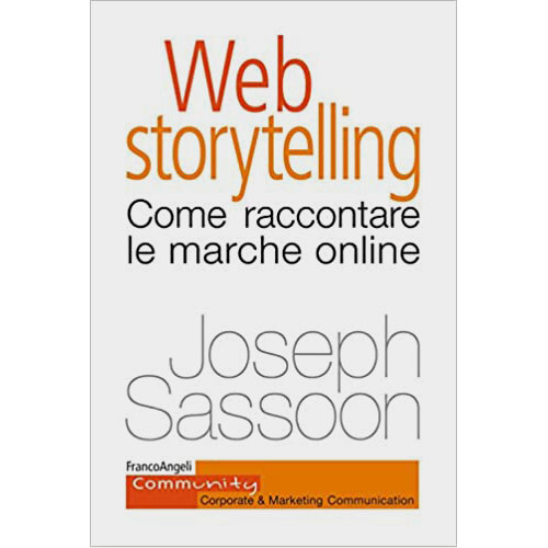 Libri storytelling: WEB STORYTELLING Come raccontare le marche online Joseph Sassoon