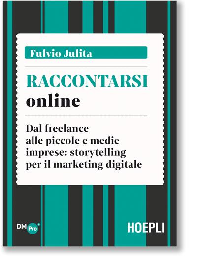 Raccontarsi online. Dal freelance alle piccole e medie imprese: storytelling per il marketing digitale (Editore Hoepli)